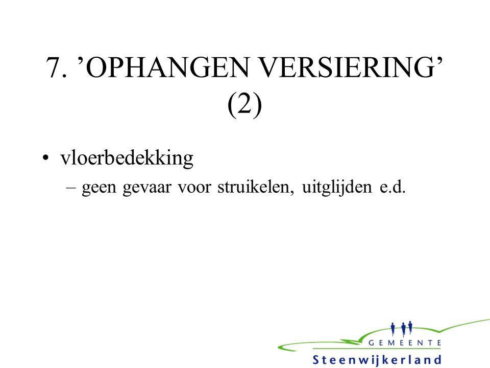7. 'OPHANGEN VERSIERING' (2) vloerbedekking –geen gevaar voor struikelen, uitglijden e.d.