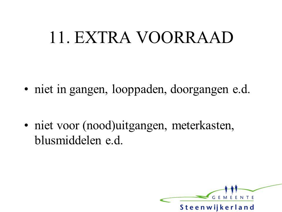 11. EXTRA VOORRAAD niet in gangen, looppaden, doorgangen e.d.