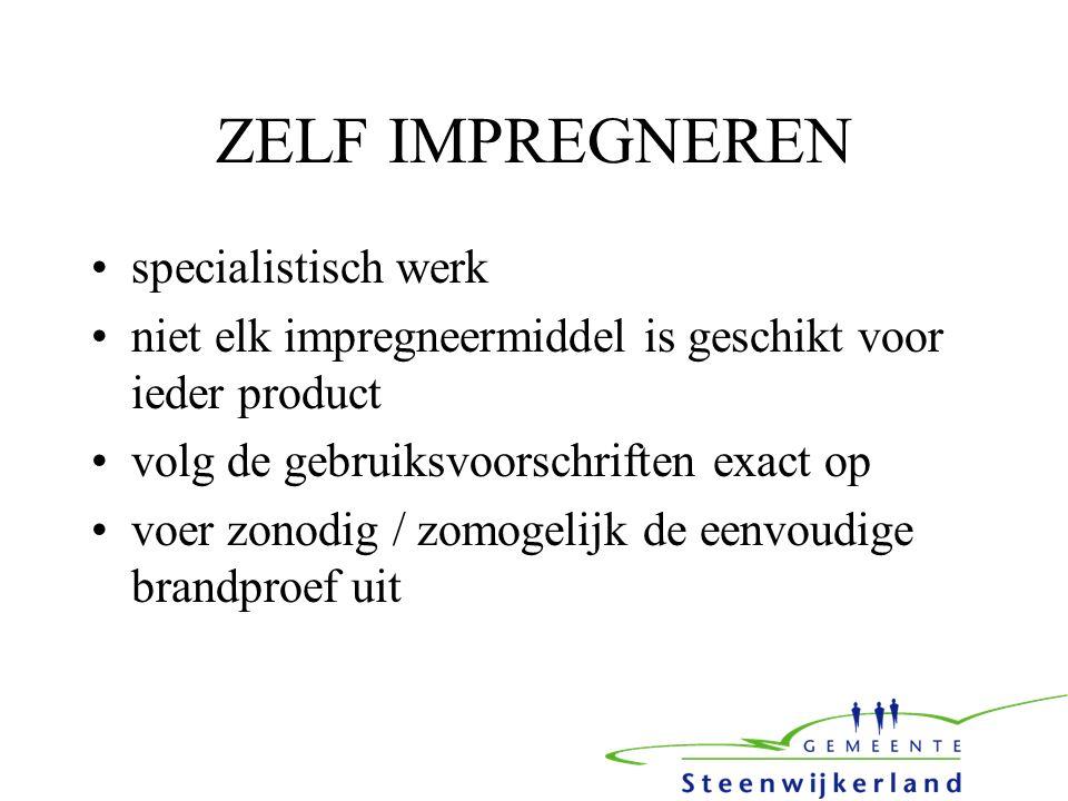 ZELF IMPREGNEREN specialistisch werk niet elk impregneermiddel is geschikt voor ieder product volg de gebruiksvoorschriften exact op voer zonodig / zomogelijk de eenvoudige brandproef uit