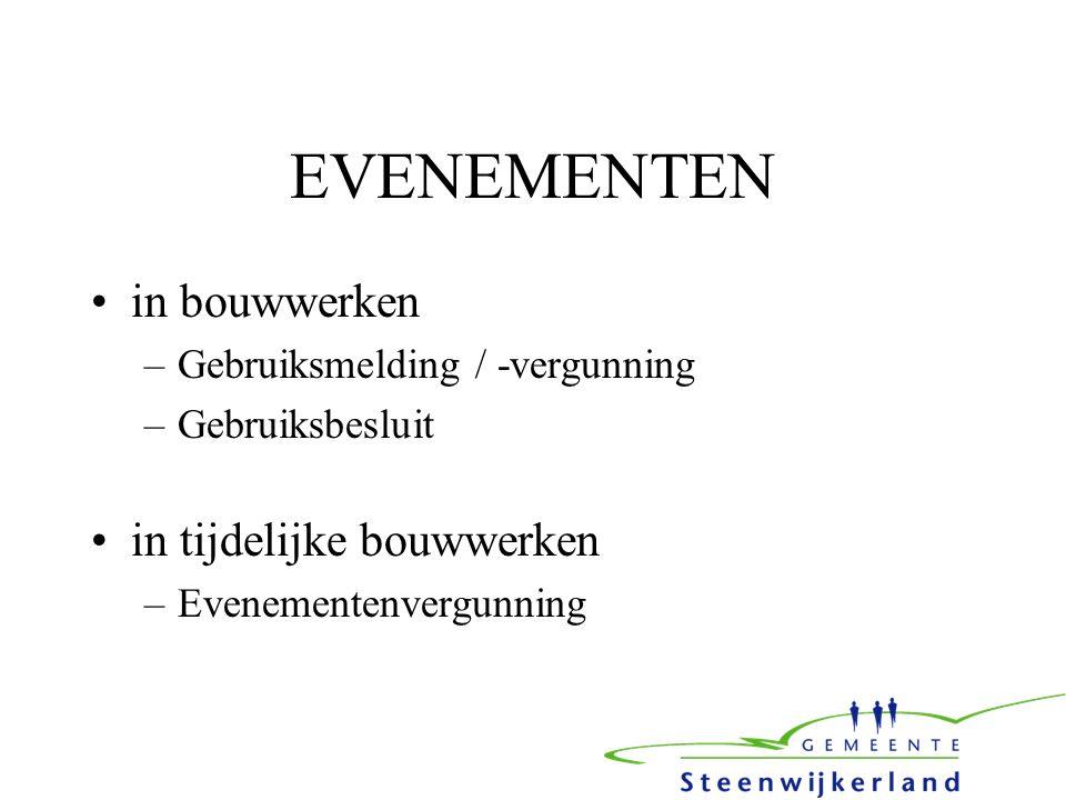 EVENEMENTEN in bouwwerken –Gebruiksmelding / -vergunning –Gebruiksbesluit in tijdelijke bouwwerken –Evenementenvergunning