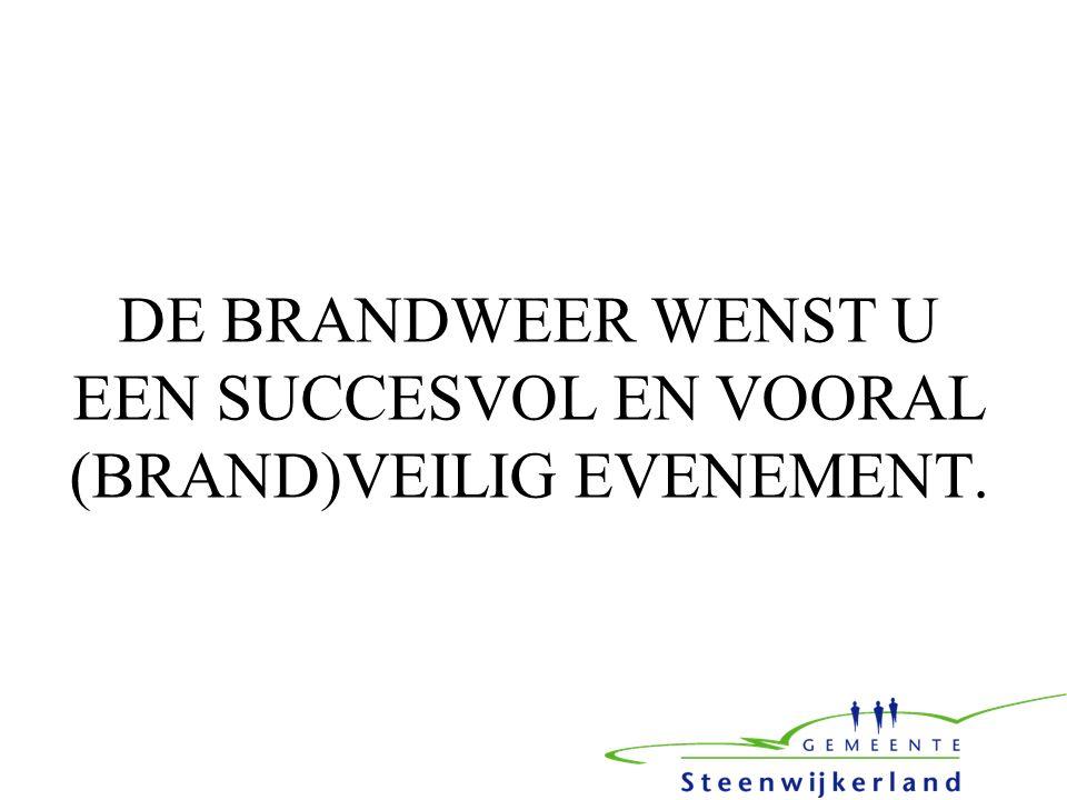 DE BRANDWEER WENST U EEN SUCCESVOL EN VOORAL (BRAND)VEILIG EVENEMENT.