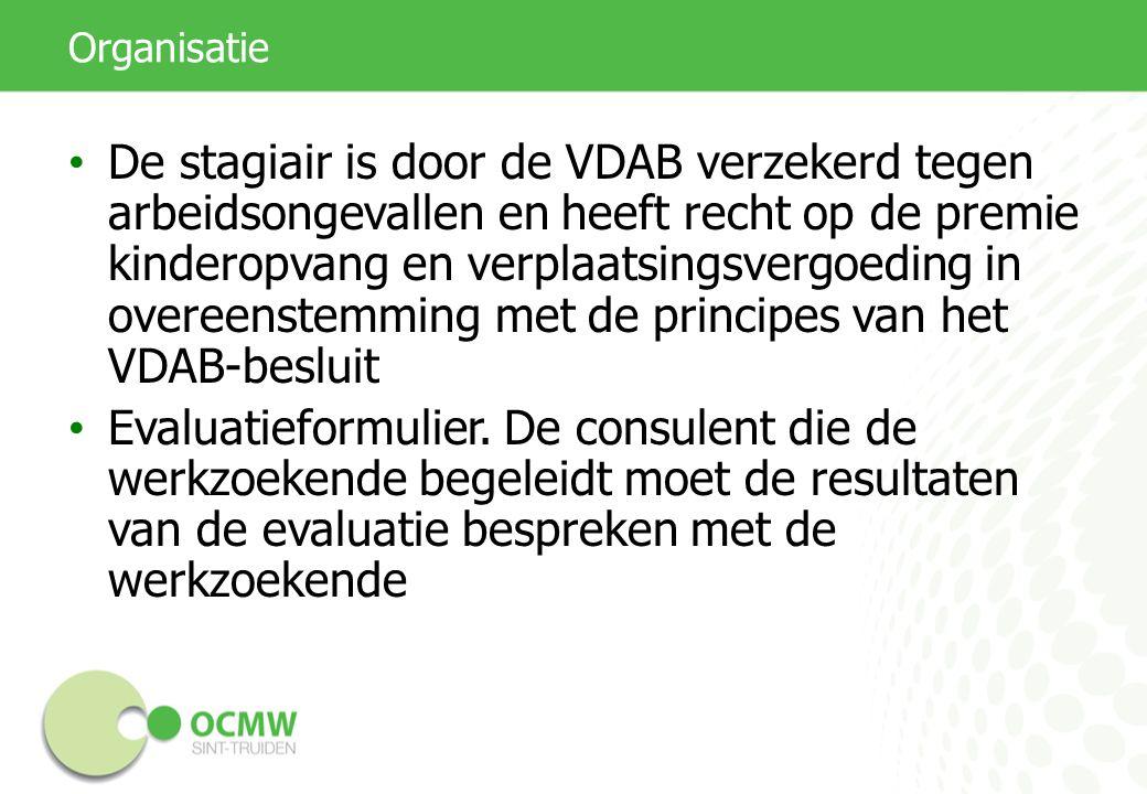 Organisatie De stagiair is door de VDAB verzekerd tegen arbeidsongevallen en heeft recht op de premie kinderopvang en verplaatsingsvergoeding in overeenstemming met de principes van het VDAB-besluit Evaluatieformulier.