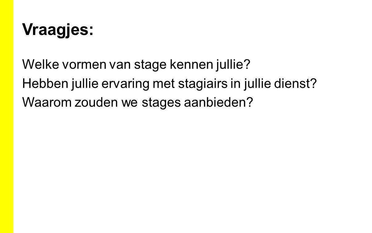 Vraagjes: Welke vormen van stage kennen jullie.