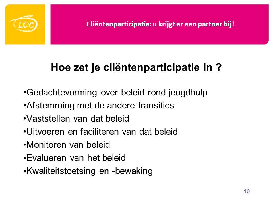 Cliëntenparticipatie: u krijgt er een partner bij! Hoe zet je cliëntenparticipatie in ? Gedachtevorming over beleid rond jeugdhulp Afstemming met de a