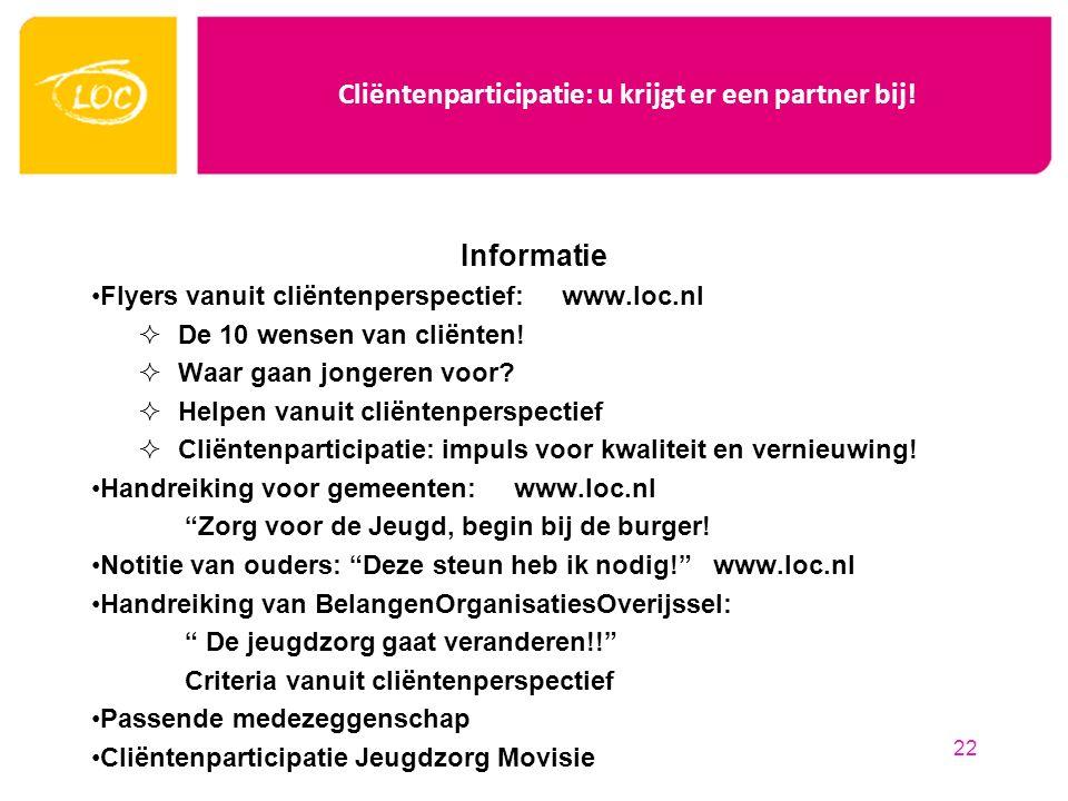 Cliëntenparticipatie: u krijgt er een partner bij! Informatie Flyers vanuit cliëntenperspectief: www.loc.nl  De 10 wensen van cliënten!  Waar gaan j