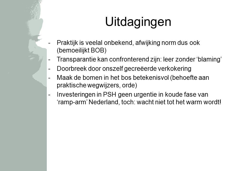 Uitdagingen -Praktijk is veelal onbekend, afwijking norm dus ook (bemoeilijkt BOB) -Transparantie kan confronterend zijn: leer zonder 'blaming' -Doorbreek door onszelf gecreëerde verkokering -Maak de bomen in het bos betekenisvol (behoefte aan praktische wegwijzers, orde) -Investeringen in PSH geen urgentie in koude fase van 'ramp-arm' Nederland, toch: wacht niet tot het warm wordt!
