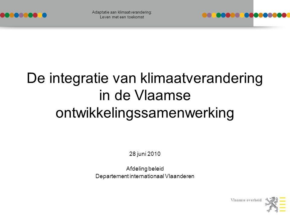 Vlaamse overheid Adaptatie aan klimaatverandering: Leven met een toekomst Additionaliteit De totale bestedingen van klimaatgerelateerde projecten die voorheen niet werden gefinancierd De totale extra kosten binnenin een project of programma om de ontwikkelingsresultaten klimaatbestendig te maken .
