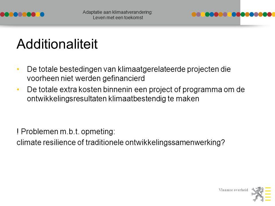 Vlaamse overheid Adaptatie aan klimaatverandering: Leven met een toekomst Additionaliteit De totale bestedingen van klimaatgerelateerde projecten die