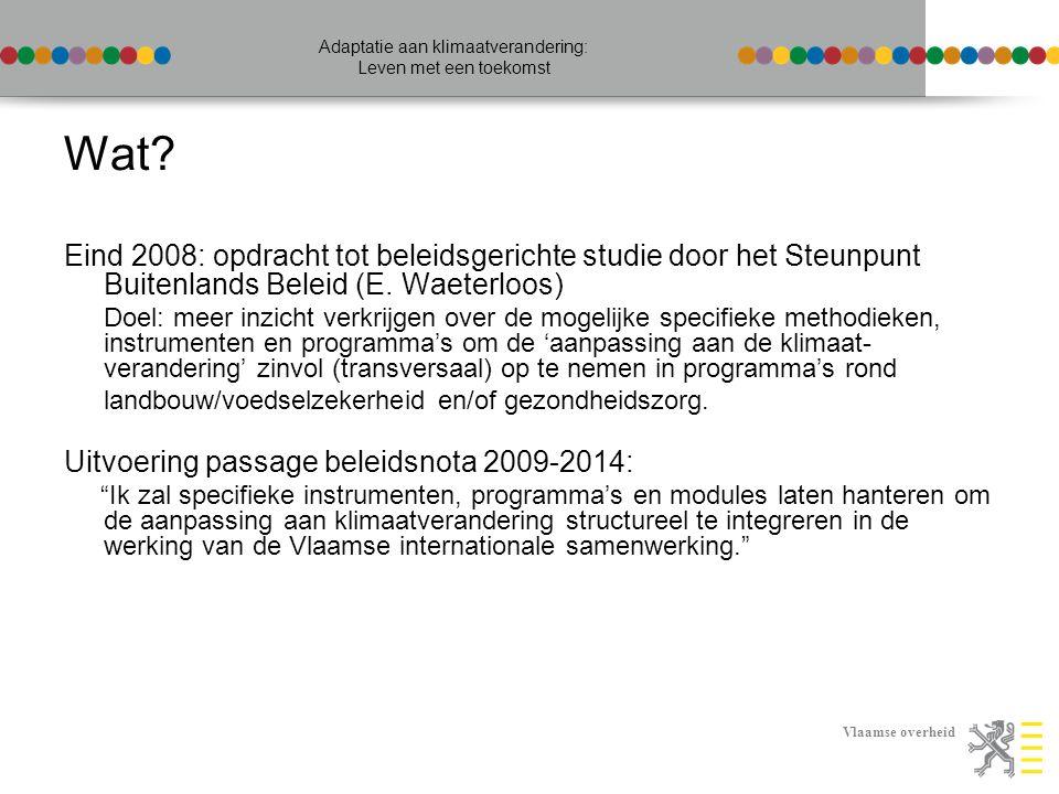 Vlaamse overheid Adaptatie aan klimaatverandering: Leven met een toekomst Wat? Eind 2008: opdracht tot beleidsgerichte studie door het Steunpunt Buite