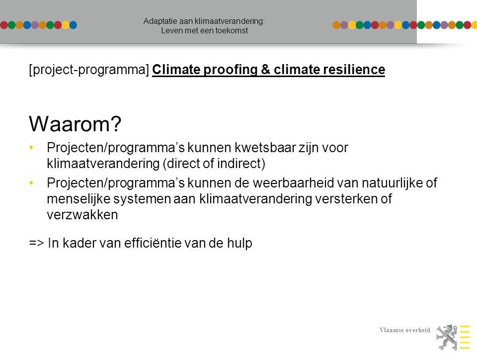 Vlaamse overheid Adaptatie aan klimaatverandering: Leven met een toekomst [project-programma] Climate proofing & climate resilience Hoe.