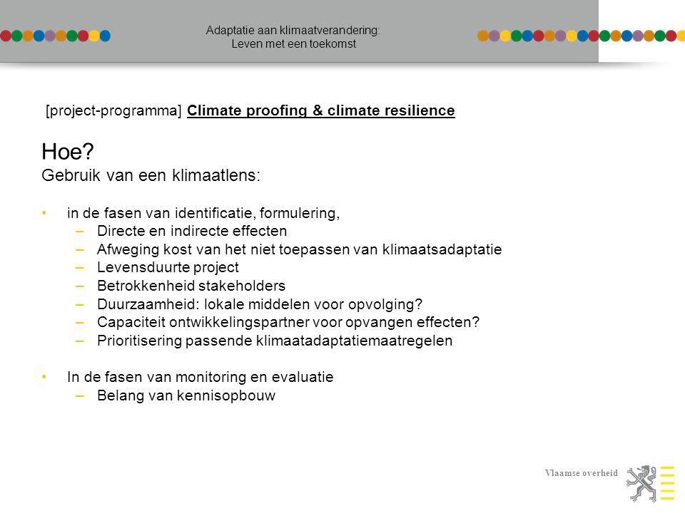 Vlaamse overheid Adaptatie aan klimaatverandering: Leven met een toekomst [project-programma] Climate proofing & climate resilience Hoe? Gebruik van e
