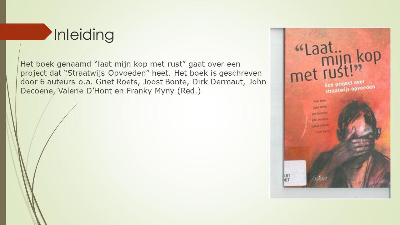 Inleiding Het boek genaamd laat mijn kop met rust gaat over een project dat Straatwijs Opvoeden heet.