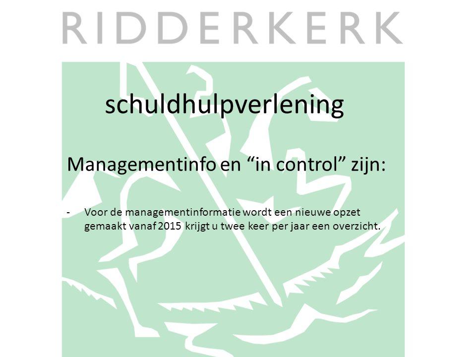 """schuldhulpverlening Managementinfo en """"in control"""" zijn: -Voor de managementinformatie wordt een nieuwe opzet gemaakt vanaf 2015 krijgt u twee keer pe"""
