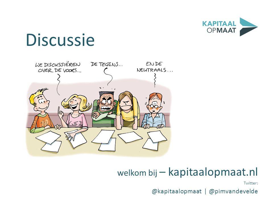 Discussie welkom bij – kapitaalopmaat.nl Twitter: @kapitaalopmaat | @pimvandevelde