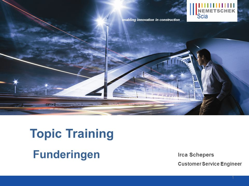 enabling innovation in construction Topic Training Funderingen Irca Schepers Customer Service Engineer 1