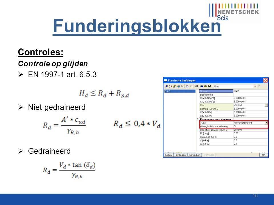Funderingsblokken Controles: Controle op glijden  EN 1997-1 art. 6.5.3  Niet-gedraineerd  Gedraineerd 16