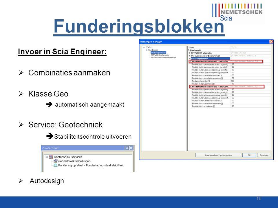 Funderingsblokken Invoer in Scia Engineer:  Combinaties aanmaken  Klasse Geo  automatisch aangemaakt  Service: Geotechniek  Stabiliteitscontrole