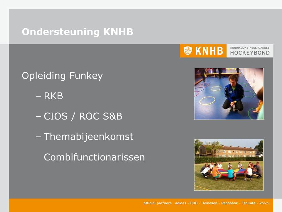 Ondersteuning KNHB Opleiding Funkey –RKB –CIOS / ROC S&B –Themabijeenkomst Combifunctionarissen