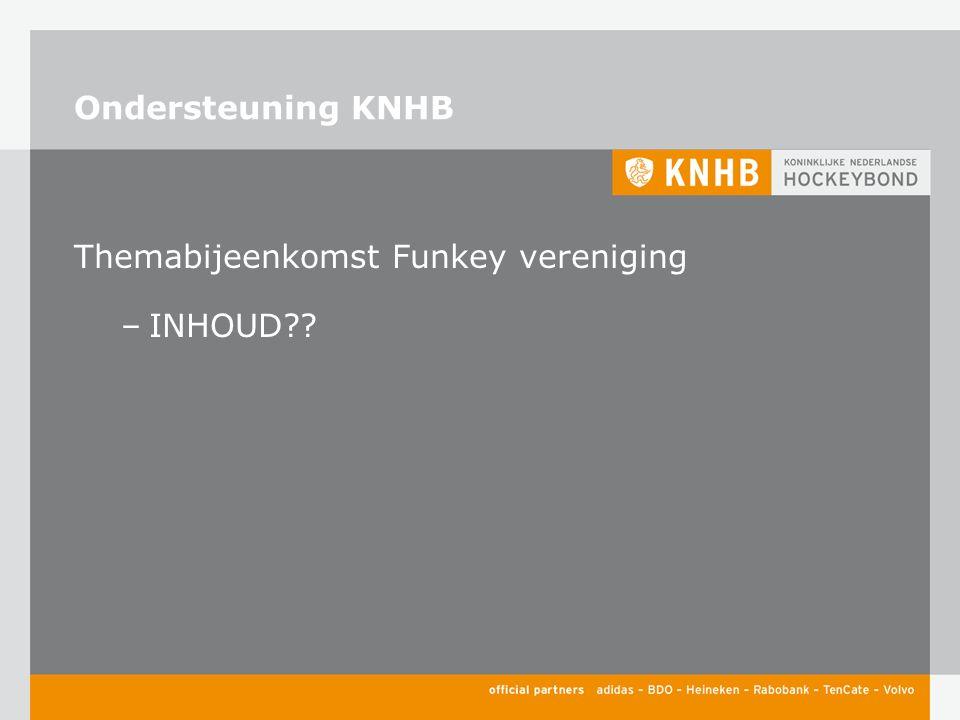 Ondersteuning KNHB Themabijeenkomst Funkey vereniging –INHOUD