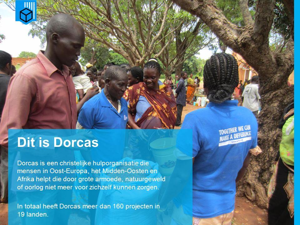 Dit is Dorcas Dorcas is een christelijke hulporganisatie die mensen in Oost-Europa, het Midden-Oosten en Afrika helpt die door grote armoede, natuurgeweld of oorlog niet meer voor zichzelf kunnen zorgen.