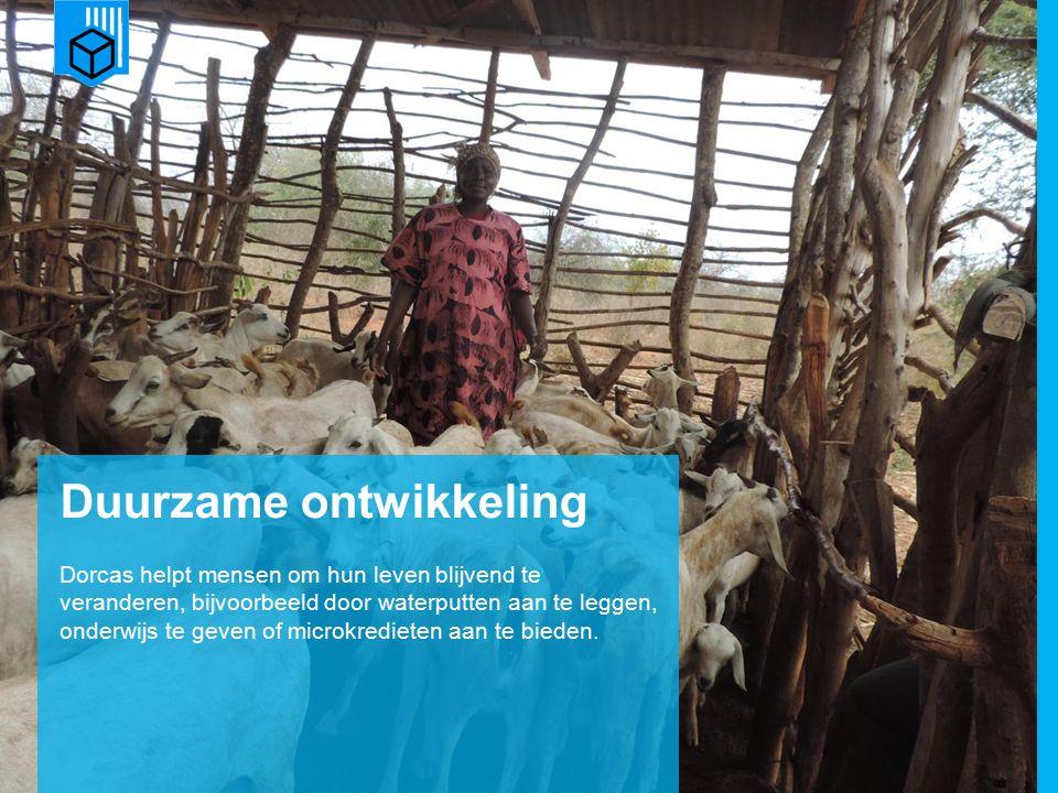 www.dorcas.nl Duurzame ontwikkeling Dorcas helpt mensen om hun leven blijvend te veranderen, bijvoorbeeld door waterputten aan te leggen, onderwijs te geven of microkredieten aan te bieden.