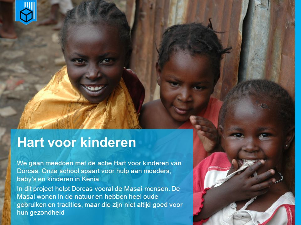 www.dorcas.nl Hart voor kinderen We gaan meedoen met de actie Hart voor kinderen van Dorcas.
