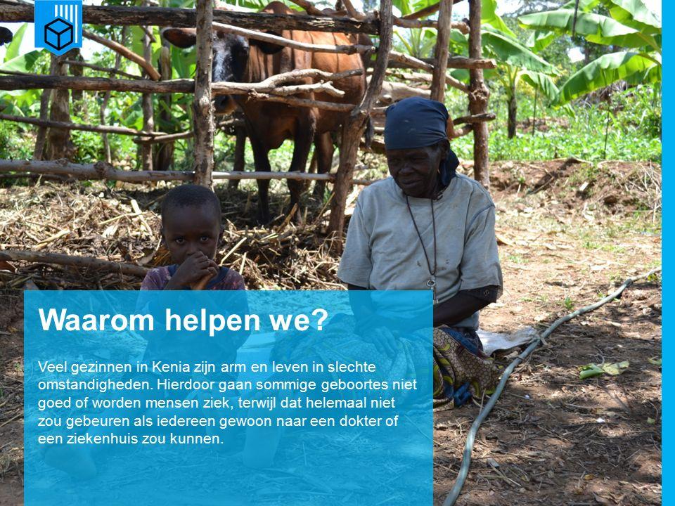 www.dorcas.nl Waarom helpen we. Veel gezinnen in Kenia zijn arm en leven in slechte omstandigheden.