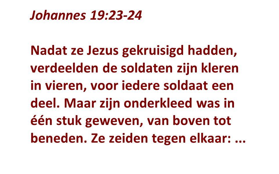 Johannes 19:23-24 Nadat ze Jezus gekruisigd hadden, verdeelden de soldaten zijn kleren in vieren, voor iedere soldaat een deel.