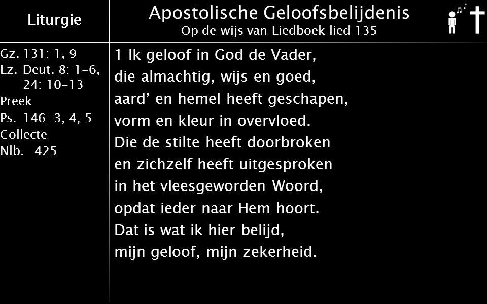 Gz.131: 1, 9 Lz.Deut. 8: 1-6, 24: 10-13 Preek Ps.146: 3, 4, 5 Collecte Nlb.425 Liturgie Apostolische Geloofsbelijdenis Op de wijs van Liedboek lied 13