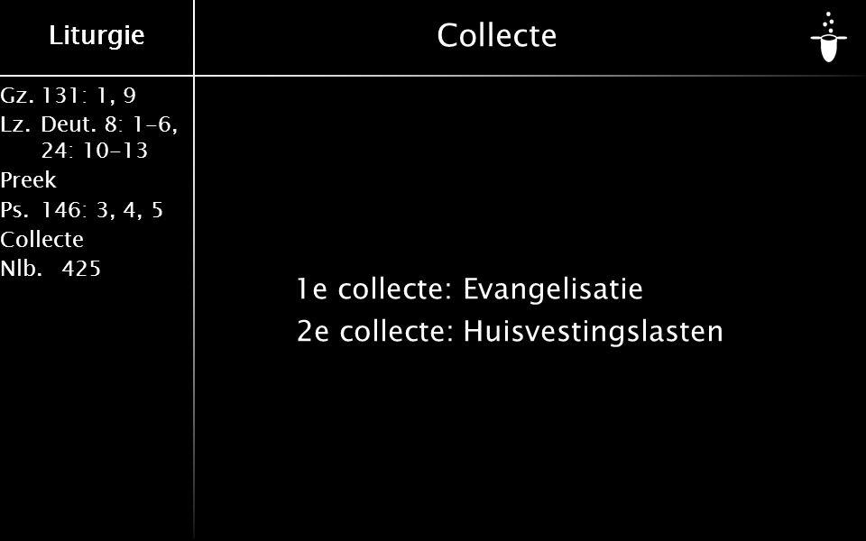 Gz.131: 1, 9 Lz.Deut. 8: 1-6, 24: 10-13 Preek Ps.146: 3, 4, 5 Collecte Nlb.425 Liturgie Collecte 1e collecte: Evangelisatie 2e collecte:Huisvestingsla