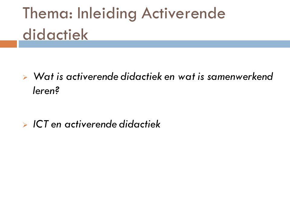 Thema: Inleiding Activerende didactiek  Wat is activerende didactiek en wat is samenwerkend leren?  ICT en activerende didactiek