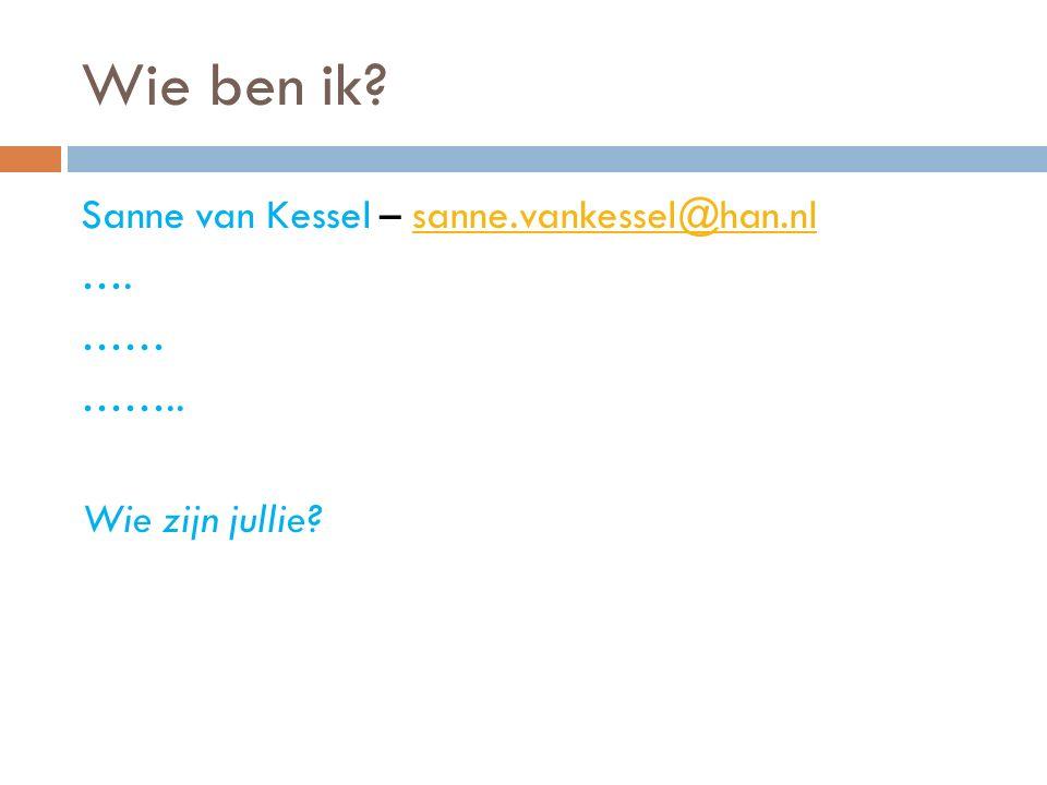 Wie ben ik? Sanne van Kessel – sanne.vankessel@han.nlsanne.vankessel@han.nl …. …… …….. Wie zijn jullie?