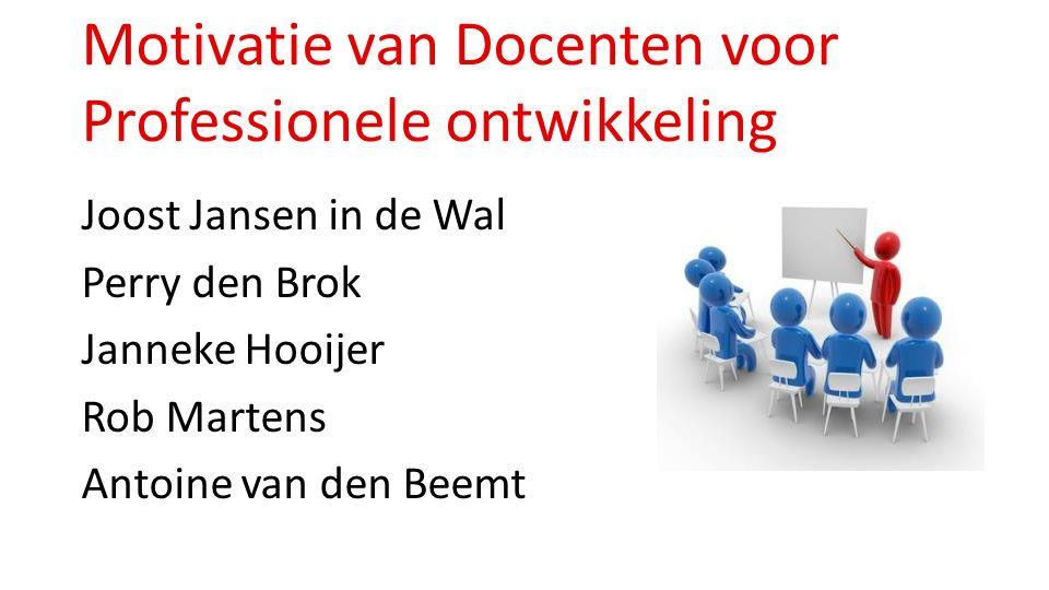 Motivatie van Docenten voor Professionele ontwikkeling Joost Jansen in de Wal Perry den Brok Janneke Hooijer Rob Martens Antoine van den Beemt