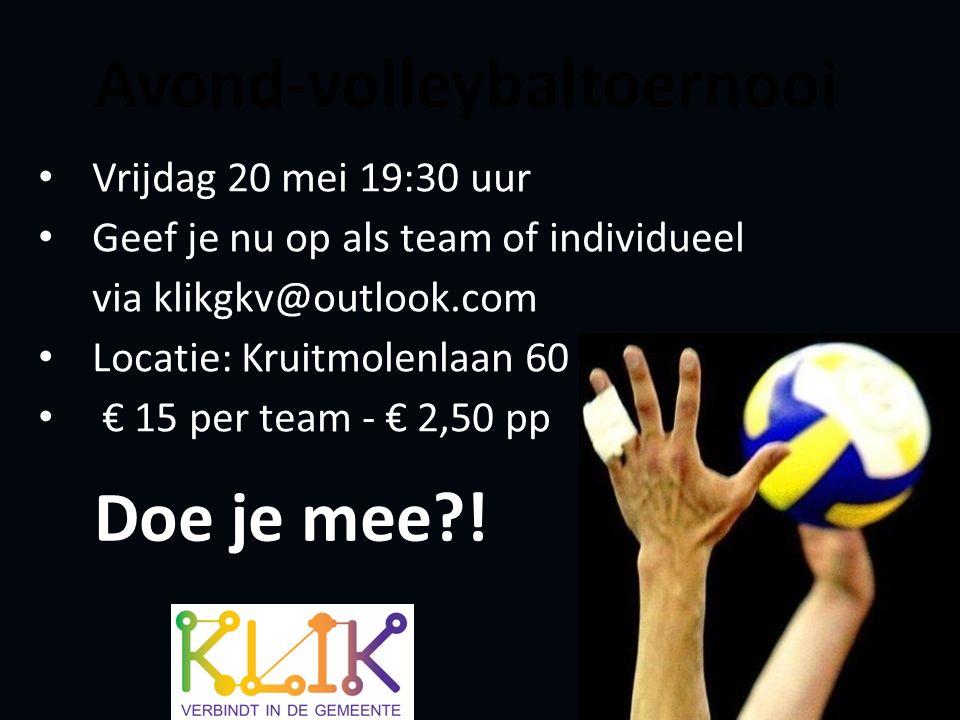 Avond-volleybaltoernooi Vrijdag 20 mei 19:30 uur Geef je nu op als team of individueel via klikgkv@outlook.com Locatie: Kruitmolenlaan 60 € 15 per team - € 2,50 pp Doe je mee?!