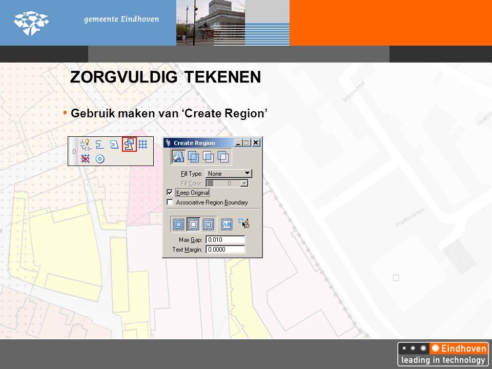 ZORGVULDIG TEKENEN Gebruik maken van 'Create Region'