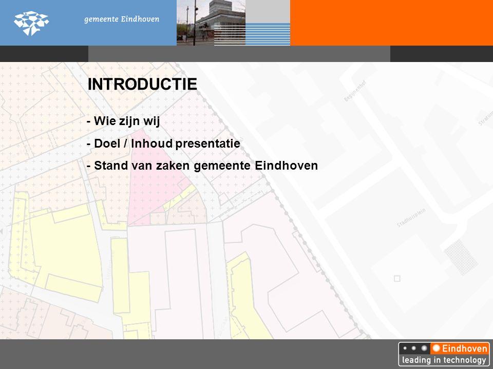 INTRODUCTIE - Wie zijn wij - Doel / Inhoud presentatie - Stand van zaken gemeente Eindhoven