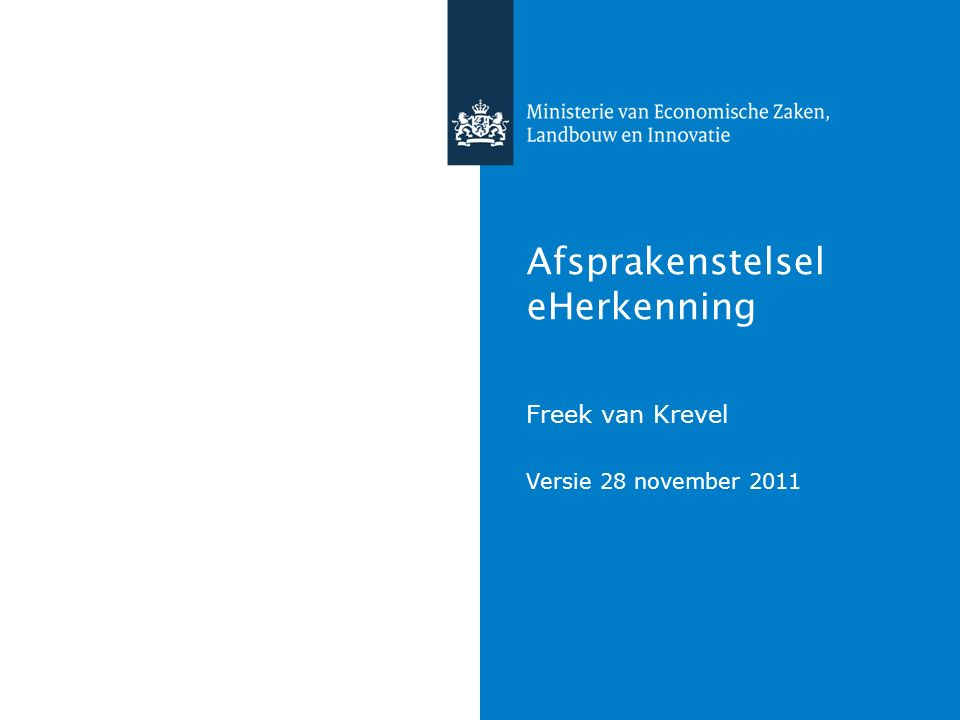 Titel van de presentatie | 20 oktober 2010 Afsprakenstelsel eHerkenning Freek van Krevel Versie 28 november 2011