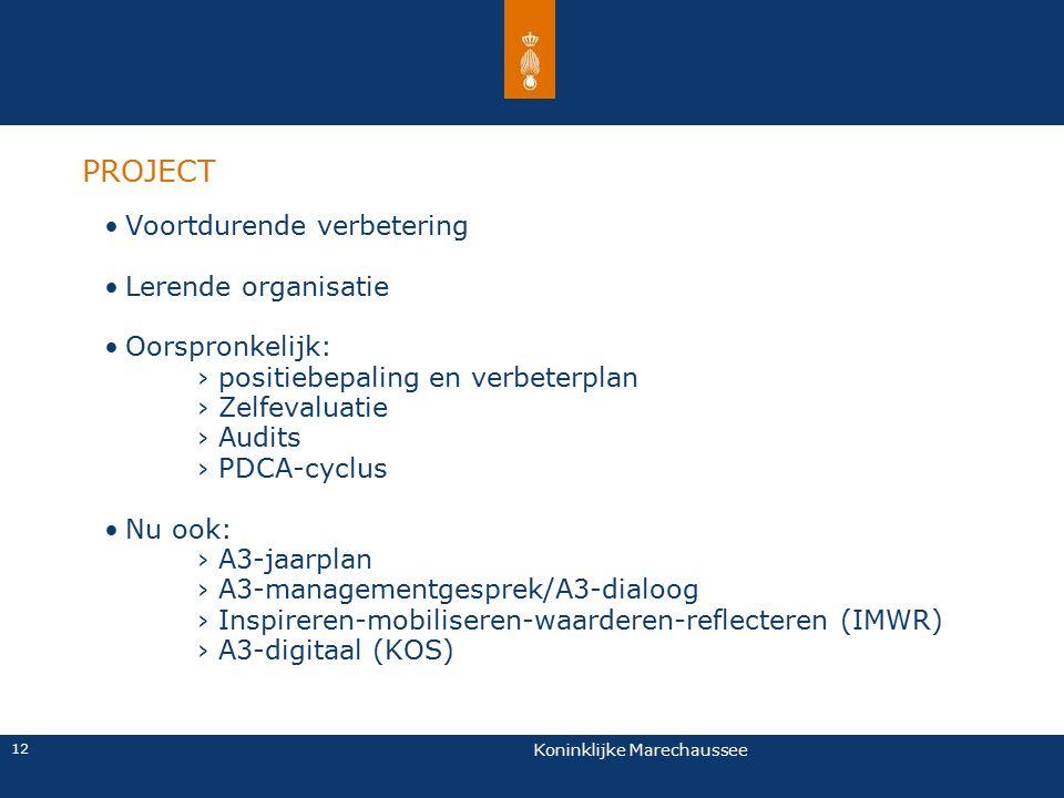 Koninklijke Marechaussee 12 PROJECT Voortdurende verbetering Lerende organisatie Oorspronkelijk: ›positiebepaling en verbeterplan ›Zelfevaluatie ›Audi