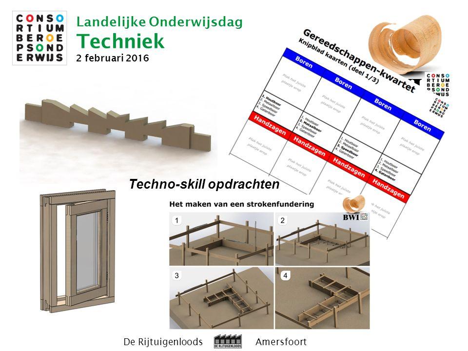 Landelijke Onderwijsdag Techniek 2 februari 2016 De Rijtuigenloods Amersfoort Techno-skill opdrachten