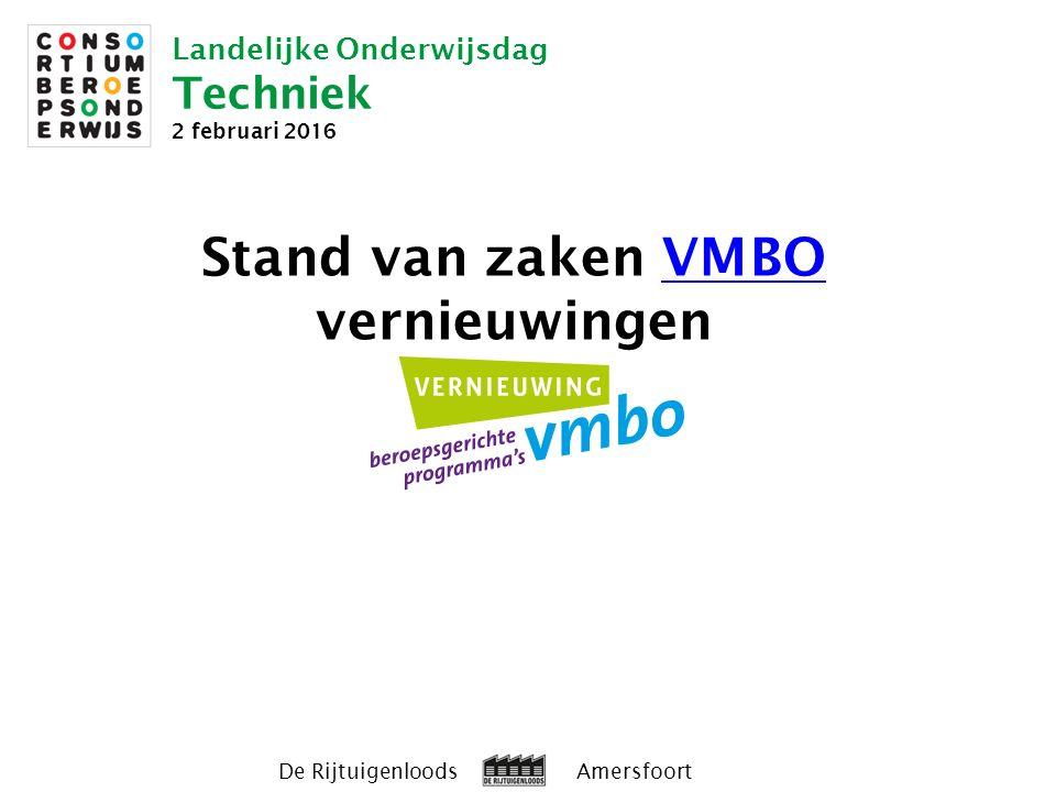 Landelijke Onderwijsdag Techniek 2 februari 2016 De Rijtuigenloods Amersfoort Stand van zaken VMBO vernieuwingenVMBO
