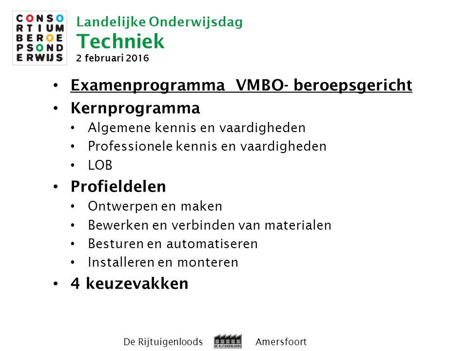 Landelijke Onderwijsdag Techniek 2 februari 2016 De Rijtuigenloods Amersfoort Examenprogramma VMBO- beroepsgericht Kernprogramma Algemene kennis en va