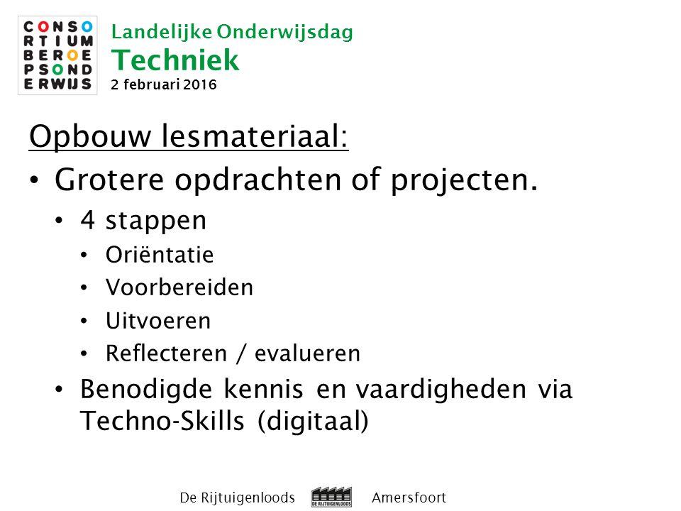 Landelijke Onderwijsdag Techniek 2 februari 2016 De Rijtuigenloods Amersfoort Opbouw lesmateriaal: Grotere opdrachten of projecten.