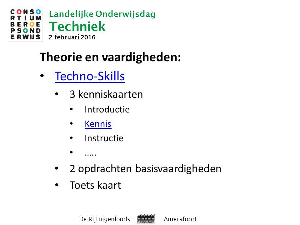 Landelijke Onderwijsdag Techniek 2 februari 2016 De Rijtuigenloods Amersfoort Theorie en vaardigheden: Techno-Skills 3 kenniskaarten Introductie Kennis Instructie …..