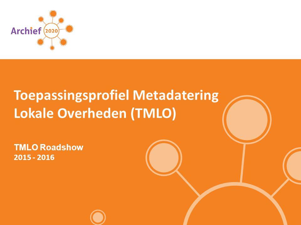 TMLO Roadshow 2015 - 2016 Toepassingsprofiel Metadatering Lokale Overheden (TMLO)