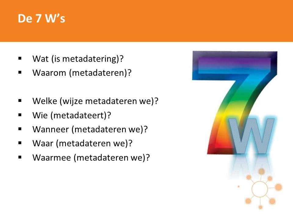 De 7 W's  Wat (is metadatering).  Waarom (metadateren).