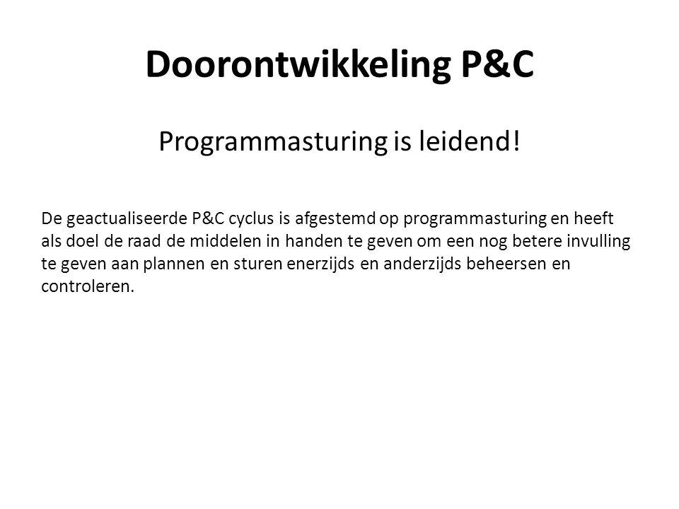 Doorontwikkeling P&C Programmasturing is leidend! De geactualiseerde P&C cyclus is afgestemd op programmasturing en heeft als doel de raad de middelen