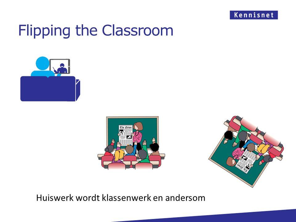 Flipping the Classroom Huiswerk wordt klassenwerk en andersom