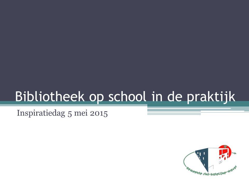 Bibliotheek op school in de praktijk Inspiratiedag 5 mei 2015
