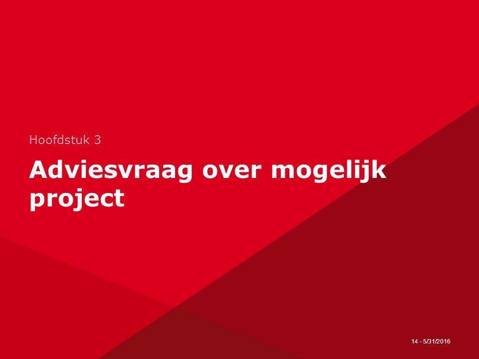 14 - 5/31/2016 Hoofdstuk 3 Adviesvraag over mogelijk project