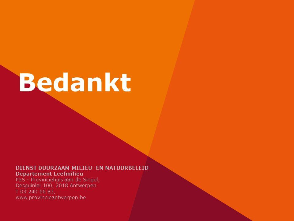 Bedankt DIENST DUURZAAM MILIEU- EN NATUURBELEID Departement Leefmilieu PaS - Provinciehuis aan de Singel, Desguinlei 100, 2018 Antwerpen T 03 240 66 83, www.provincieantwerpen.be